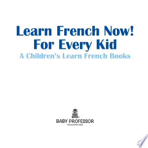 Learn French Now! For Every Kid | A Children's Learn French Books Ebook - digital ebook library