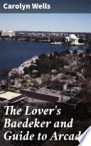 The Lover s Baedeker and Guide to Arcady