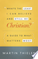 What s the Least I Can Believe and Still Be a Christian  New Edition with Study Guide