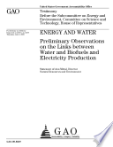Energy and Water: Preliminary Observations on the Links Between Water and Biofuels and Electricity Production