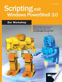 Scripting mit Windows PowerShell 3.0 - Der Workshop  : Skript-Programmierung mit Windows PowerShell 3.0 vom Einsteiger bis zum Profi