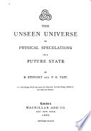 The Unseen Universe  Or  Physical Speculations on a Future State Book