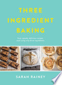 """""""Three Ingredient Baking: Incredibly simple treats with minimal ingredients"""" by Sarah Rainey"""