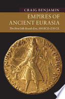 Empires of ancient Eurasia : the first Silk Roads era, 100 BCE - 250 CE / Craig Benjamin.