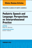 Pediatric Speech and Language  Perspectives on Interprofessional Practice  An Issue of Pediatric Clinics of North America  E Book