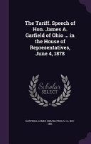 The Tariff  Speech of Hon  James A  Garfield of Ohio     in the House of Representatives  June 4  1878