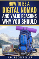 How to Be a Digital Nomad and Valid Reasons Why You Should