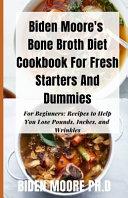 Biden Moore s Bone Broth Diet Cookbook For Fresh Starters And Dummies Book