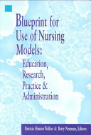 Blueprint for use of nursing models education research practice blueprint for use of nursing models education research practice and administration malvernweather Images