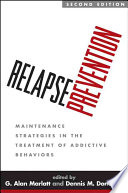 """Relapse Prevention: Maintenance Strategies in the Treatment of Addictive Behaviors"" by G. Alan Marlatt, Dennis M. Donovan"