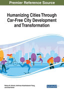 Humanizing Cities Through Car Free City Development and Transformation