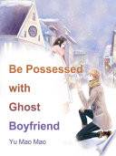 Be Possessed with Ghost Boyfriend