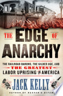 link to The edge of anarchy : the railroad barons, the Gilded Age, and the greatest labor uprising in America in the TCC library catalog