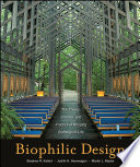 """Biophilic Design: The Theory, Science and Practice of Bringing Buildings to Life"" by Stephen R. Kellert, Judith Heerwagen, Martin Mador"