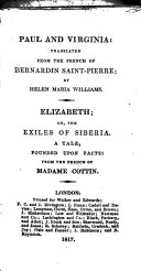 Paul and Virginia  Translated from the French of Bernardin Saint Pierre by Helen Maria Williams  Elizabeth  Or  The Exiles of Siberia  A Tale Founded Upon Facts  From the French of Madame Cottin