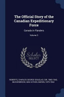 The Official Story of the Canadian Expeditionary Force: Canada in Flanders;