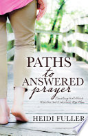 Paths To Answered Prayer Trusting God S Heart When You Don T Understand His Plan