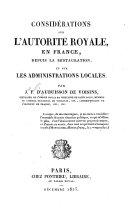 Considérations sur l'autorité royale en France depuis la Restauration, et sur les administrations locales