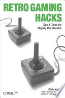 """""""Retro Gaming Hacks: Tips & Tools for Playing the Classics"""" by Chris Kohler"""