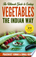The Ultimate Guide to Cooking Vegetables the Indian Way Pdf/ePub eBook