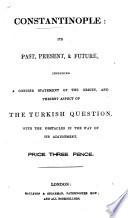 Constantinople  its past  present    future  including a concise statement of the origin  and present aspect of the Turkish question  with the obstacles in the way of its adjustment