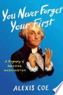 link to You never forget your first : a biography of George Washington in the TCC library catalog