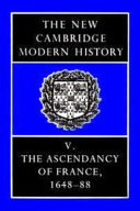 The New Cambridge Modern History: Volume 5, The Ascendancy of France, 1648-88