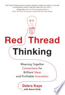 Red Thread Thinking  Weaving Together Connections for Brilliant Ideas and Profitable Innovation