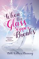 When the Glass Slipper Breaks