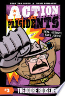 Action Presidents 3 Theodore Roosevelt