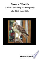 Cosmic Wealth  A Guide to Living the Prosperity of a Rich Inner Life
