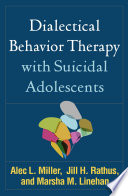 """Dialectical Behavior Therapy with Suicidal Adolescents"" by Alec L. Miller, Jill H. Rathus, Marsha M. Linehan, Charles R. Swenson"