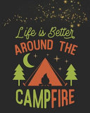Life Is Better Around the Campfire  Funny Stylish  must Have  Gift Journal for Campers Record All Your Memories and Adventures