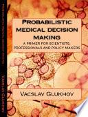 Probabilistic Medical Decision Making