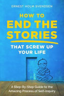 How to End the Stories That Screw Up Your Life