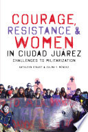 Courage Resistance And Women In Ciudad Ju Rez