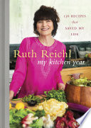 """My Kitchen Year: 136 Recipes That Saved My Life: A Cookbook"" by Ruth Reichl"