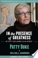 """In the Presence of Greatness: My Sixty-Year Journey as an Actress"" by Patty Duke, William J Jankowski"