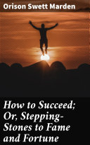 How to Succeed; Or, Stepping-Stones to Fame and Fortune Pdf/ePub eBook