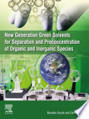 New Generation Green Solvents for Separation and Preconcentration of Organic and Inorganic Species Book