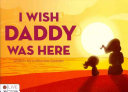 I Wish Daddy Was Here