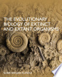 The Evolutionary Biology of Extinct and Extant Organisms Book