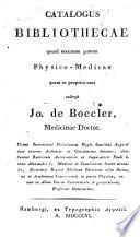 Catalogus bibliothecae quoad maximam partem physico-medicae quam in proprios usus collegit Jo. de Boecler