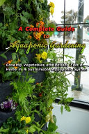 A Complete Guide to Aquaponic Gardening