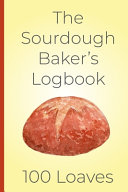 The Sourdough Baker's Log Book, 100 Loaves