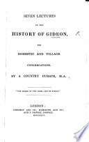 Seven Lecture on the history of Gideon, for domestic and village Congregations. By a country Curate [G. P. Neale].