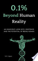 0 1  Beyond Human Reality  An innocent Look into Existence and the Potential of Being Human
