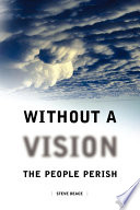 Without a Vision the People Perish
