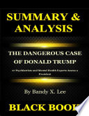 Summary Analysis The Dangerous Case Of Donald Trump By Bandy X Lee 27 Psychiatrists And Mental Health Experts Assess A President