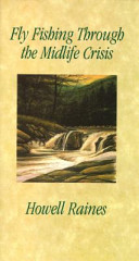 Fly Fishing Through the Midlife Crisis - Howell Raines - Google Books